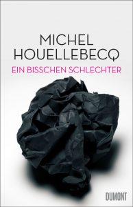 """Buchbesprechung Houellebeque """"Ein bisschen schlechter"""" präsentiert von www.schabel-kultur-blog.de"""