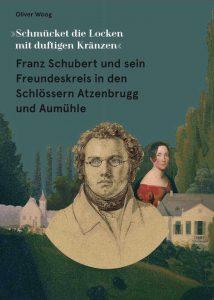 """Oliver Woog """"Franz Schubert und sein Freundeskreis in den Schlössern Atzenbrugg und Aumühle: Schmücket die Locken mit duftigen Kränzen"""" präsentiert von www.schabel-kultur-blog.de"""