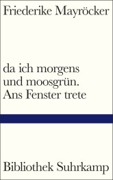 """Friederike Mayröckers """"da ich morgens und moosgrün. Ans Fenster trete"""" präsentiert von www.schabel-kultur-blog.de"""