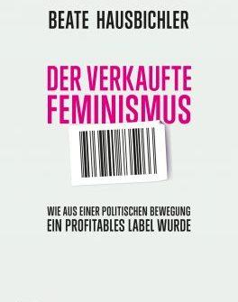 """Buchbesprechung """"Der verkaufte Feminismus"""" von Beate Hausbichler präsentiert von www.schabel-kultur-blog.de"""